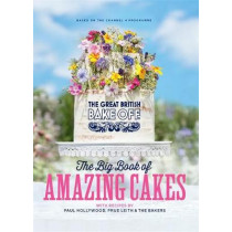 The Great British Bake Off: The Big Book of Amazing Cakes by The Bake Off Team, 9780751574661