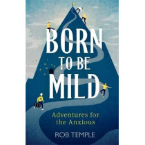 Born to be Mild: Adventures for the Anxious by Rob Temple, 9780751574746