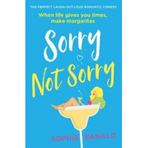 Sorry Not Sorry: The perfect laugh out loud romantic comedy by Sophie Ranald, 9780751579451