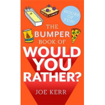 The Bumper Book of Would You Rather?: Over 350 hilarious hypothetical questions for anyone aged 6 to 106 by Joe Kerr, 9780751579796