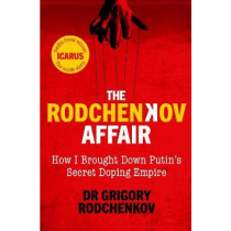 The Rodchenkov Affair: How I Brought Down Russia's Secret Doping Regime by Grigory Rodchenkov, 9780753553329