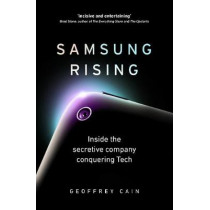 Samsung Rising: Inside the secretive company conquering Tech by Geoffrey Cain, 9780753554814