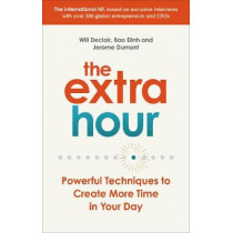 The Extra Hour: Powerful Techniques to Create More Time in Your Day by Guillaume Declair, 9780753557907