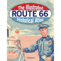 The Illustrated Route 66 Historical Atlas by Jim Hinckley, 9780760368770
