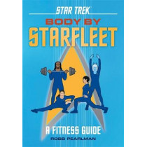 Star Trek: Body by Starfleet: A Fitness Guide by Robb Pearlman, 9780762495771