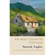 An Irish Country Cottage: An Irish Country Novel by Patrick Taylor, 9780765396839