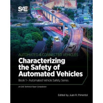 Characterizing the Safety of Automated Vehicles: Book 1 - Automated Vehicle Safety by Juan R. Pimentel, 9780768002010