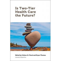 Is Two-Tier Health Care the Future? by Colleen Flood, 9780776628073