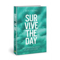 Survive the Day: Thriving in the Midst of Life's Storms by Ben Young, 9780781414647