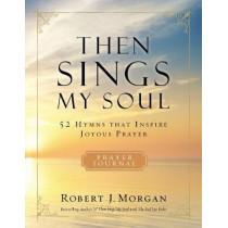 Then Sings My Soul: 52 Hymns That Inspire Joyous Prayer by Robert Morgan, 9780785236559