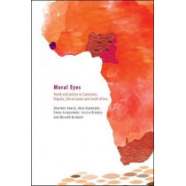 Moral eyes: Youth and justice in Cameroon, Nigeria, Sierra Leone and South Africa by Sharlene Swartz, 9780796925114