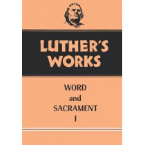 Luther's Works: v. 35: Word and Sacrament I by Martin Luther, 9780800603359