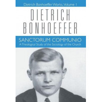 Sanctorum Communio: Theological Study of the Sociology of the Church by Dietrich Bonhoeffer, 9780800683016