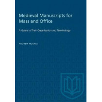 Medieval Manuscripts for Mass and Office: A Guide to their Organization and Terminology by Andrew Hughes, 9780802076694