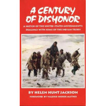 A Century of Dishonor: Sketch of the United States Government's Dealings with Some of the Indian Tribes by Helen Hunt Jackson, 9780806127262
