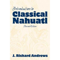 Introduction to Classical Nahuatl by J.Richard Andrews, 9780806134529