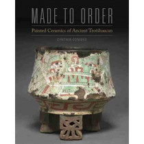 Made to Order: Painted Ceramics of Ancient Teotihuacan by Cynthia Conides, 9780806160573