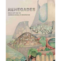 Renegades: Bruce Goff and the American School of Architecture by Luca Guido, 9780806164601