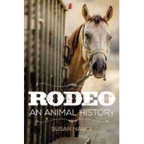 Rodeo: An Animal History by Susan Nance, 9780806165028