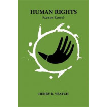 Human Rights: Fact Or Fancy? by Henry Babcock Veatch, 9780807133217