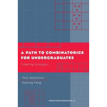 A Path to Combinatorics for Undergraduates: Counting Strategies by Titu Andreescu, 9780817642884