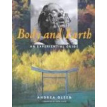 Body and Earth: An Experiential Guide by Andrea Olsen, 9780819579461
