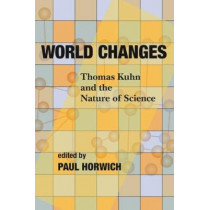 World Changes: Thomas Kuhn and the Nature of Science by Paul Horwich, 9780822960546