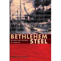 Bethlehem Steel: Builder and Arsenal of America, 9780822960676