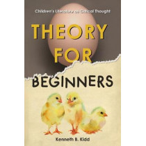 Theory for Beginners: Children's Literature as Critical Thought by Kenneth B. Kidd, 9780823289608