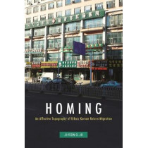Homing: An Affective Topography of Ethnic Korean Return Migration by Ji-Yeon O. Jo, 9780824867751