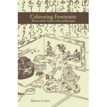 Cultivating Femininity: Women and Tea Culture in Edo and Meiji Japan by Rebecca Corbett, 9780824872076