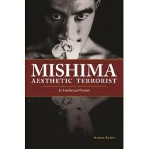 Mishima, Aesthetic Terrorist: An Intellectual Portrait by Andrew Rankin, 9780824883089
