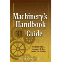 Machinery's Handbook Guide: A Guide to Tables, Formulas, & More in the 31st. Edition by Amiss, 9780831143312