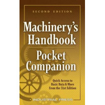Machinery's Handbook Pocket Companion: Quick Access to Basic Data & More from the 31st. Edition by Richard Pohanish, 9780831144319