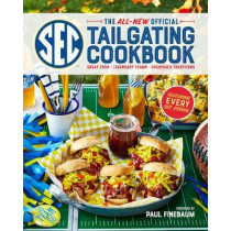 The All-New Official SEC Tailgating Cookbook: Great Food, Legendary Teams, Cherished Traditions by The Editors of Southern Living, 9780848755393