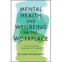 Mental Health and Wellbeing in the Workplace: A Practical Guide for Employers and Employees by Gill Hasson, 9780857088284