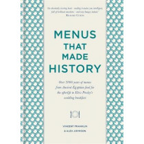 Menus that Made History: Over 2000 years of menus from Ancient Egyptian food for the afterlife to Elvis Presley's wedding breakfast by Alex Johnson, 9780857835284