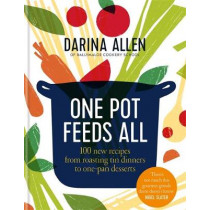 One Pot Feeds All: 100 new recipes from roasting tin dinners to one-pan desserts by Darina Allen, 9780857835758