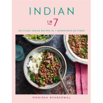 Indian in 7: Delicious Indian recipes in 7 ingredients or fewer by Monisha Bharadwaj, 9780857837172