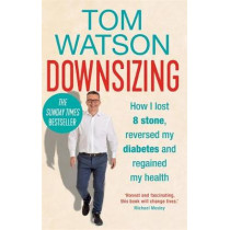 Downsizing: How I lost 8 stone, reversed my diabetes and regained my health - THE SUNDAY TIMES BESTSELLER by Tom Watson, 9780857838339