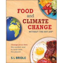 Food and Climate Change without the hot air: Change Your Diet: the Easiest Way to Help Save the Planet by S L Bridle, 9780857845030