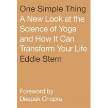 One Simple Thing: A New Look at the Science of Yoga and How It Can Transform Your Life by Eddie Stern, 9780865477803