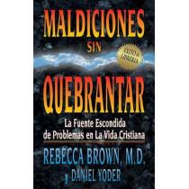 Maldiciones Sin Quebrantar: La Fuente Escondida de Problemas En La Vida Cristiana by Rebecca Brown, 9780883683996