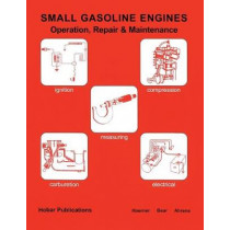 Small Gasoline Engines: Operation, Repair & Maintenance by Donald L. Ahrens, 9780913163269