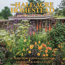 The Half-Acre Homestead: 46 Years of Building and Gardening by Lloyd Kahn, 9780936070810