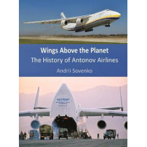 Wings Above the Planet: The History of Antonov Airlines by Andrii Sovenko, 9780954889630