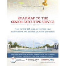 Roadmap to the Senior Executive Service, 2nd Edition: How to Find Ses Jobs, Determine Your Qualifications, and Develop Your Ses Application by Barbara A Adams, 9780982322260