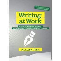 Writing at Work: Strategies for today's coworkers, clients, and customers by Natasha Terk, 9780982447185
