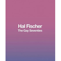 Hal Fischer: The Gay Seventies by Hal Fischer, 9780982767177