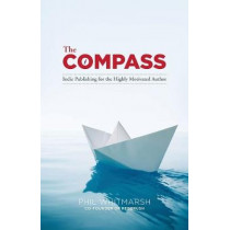 The Compass: Indie Publishing for the Highly Motivated Author by Phil Whitmarsh, 9780990374312